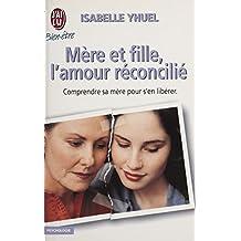 Mère et fille : l'amour réconcilié (French Edition)