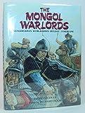 The Mongol Warlords: Genghis Khan, Kublai Khan, Hulegu, Tamerlane (Heroes & warriors)