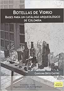 BOTELLAS DE VIDRIO: Carolina ORTIZ CASTRO: 9789586954112 ...