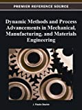 Dynamic Methods and Process Advancements in Mechanical, Manufacturing, and Materials Engineering, , 1466618671