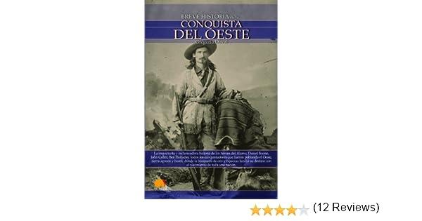 Breve historia de la conquista del Oeste: Descubre la apasionante historia de los colonos, tramperos y buscadores de oro que emprendieron rumbo al ... busca de una nueva tierra llena de promesas.:
