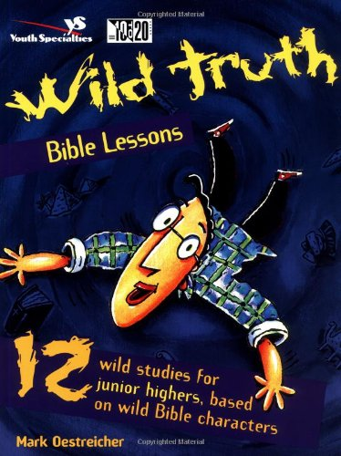 Wild Truth Bible Lessons (Youth Specialties S, No. 20)