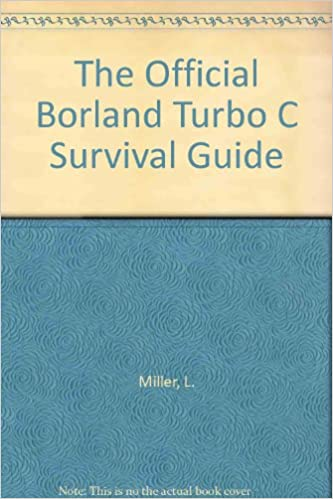 The Official Borland Turbo C Survival Guide: L. Miller, A. Quilici: 9780471500223: Amazon.com: Books
