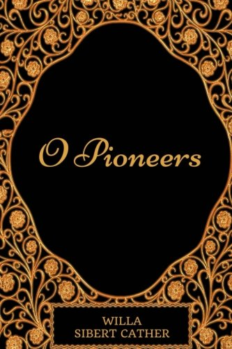 O Pioneers: By Willa Cather - Illustrated ebook