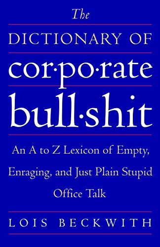 The Dictionary of Corporate Bullshit: An A to Z Lexicon of Empty, Enraging, and Just Plain Stupid Office ()