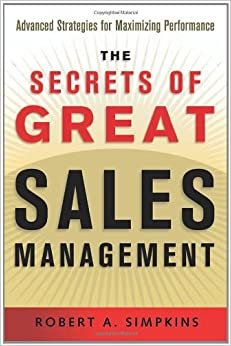 Secrets of Great Sales Management, The: Advanced Strategies for Maximizing Performance