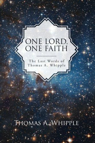 One Lord, One Faith: The Last Words of Thomas A. Whipple