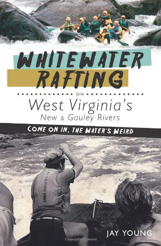 Whitewater Rafting Tours - Whitewater Rafting on West Virginia's New & Gauley Rivers:: Come on In, the Water's Weird (Sports)
