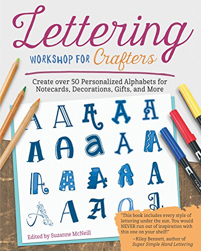 Lettering Workshop for Crafters: Create Over 50 Personalized Alphabets for Notecards, Decorations, Gifts, and More (Design Originals) Includes Tips, Techniques, Lettering 101 Advice, Borders & Corners