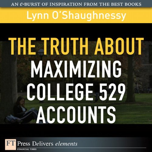 The Truth About Maximizing College 529 Accounts (FT Press Delivers Elements)