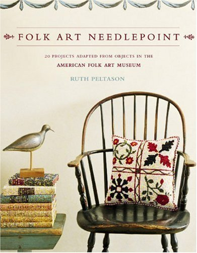 Folk Art Needlepoint: 20 Projects Adapted from Objects in the American Folk Art Museum