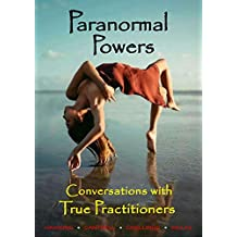 Paranormal Powers, Conversations with True Practitioners