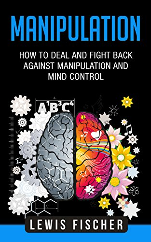 Pdf Arts Manipulation: How to Deal and Fight Back against Manipulation and Mind Control (Manipulation, Persuasion and Human Psychology)