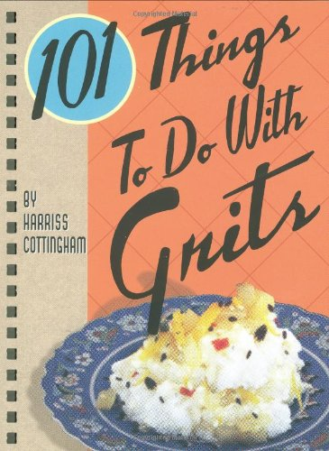 101 Things to Do with Grits by Harriss Cottingham