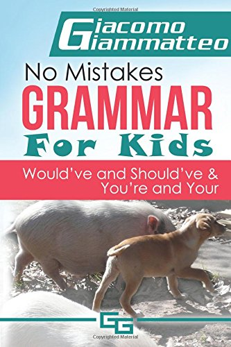 No Mistakes Grammar for Kids, Volume IV: Would've, Should've, and Your and You're (Volume 4) pdf