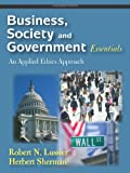 Business, Society and Government Essentials : An Applied Ethics Approach, Lussier, Robert N. and Sherman, Herbert, 1577665759