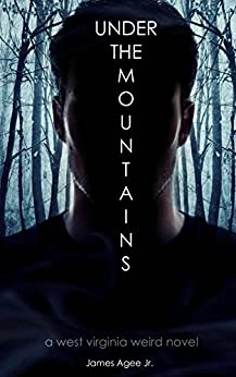Under The Mountains (West Virginia Weird Book 1) by [Agee Jr., James]