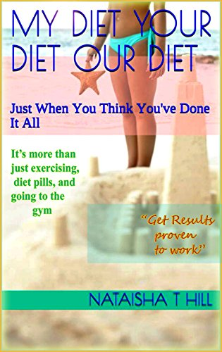 Book: My Diet Your Diet Our Diet - Just When You Think You've Done It All by Nataisha T Hill