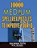 10000 Medium Spellrex Puzzles to Improve Your Iq, Kalman Toth M.A. M.Phil., 1494441403