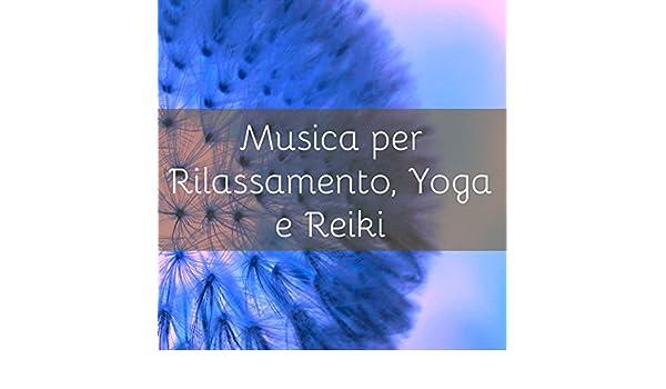 Musica per Rilassamento, Yoga e Reiki - Musica Strumentale ...