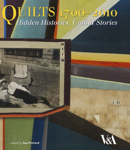 Quilts 1700-2010: Hidden Histories, Untold Stories PDF