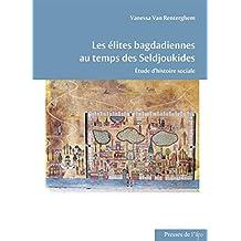 Les élites bagdadiennes au temps des Seldjoukides: Étude d'histoire sociale (Études arabes, médiévales et modernes)