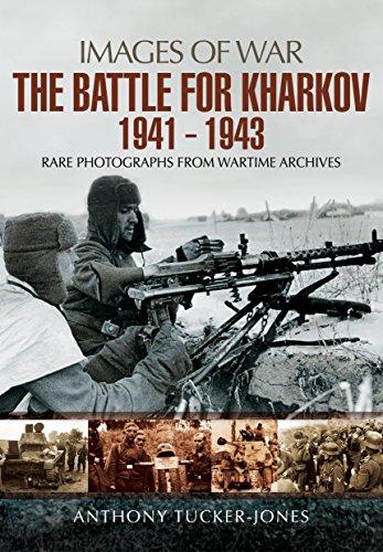 The Battle for Kharkov 1941 - 1943 (Images of War)