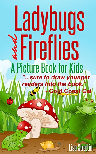 Ladybugs and Fireflies: What Are Ladybugs? What Are Fireflies? A Picture Book For Kids (Facts For Kids Picture Books -