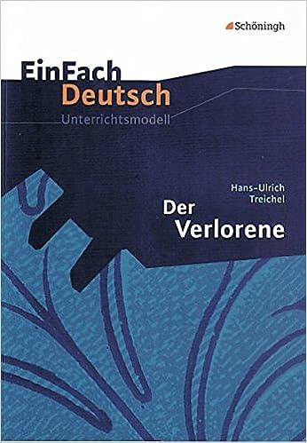 EinFach Deutsch Unterrichtsmodelle: Hans-Ulrich Treichel: Der ...