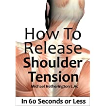 How To Release Shoulder Tension In 60 Seconds or Less