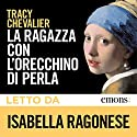 La ragazza con l'orecchino di perla Hörbuch von Tracy Chevalier Gesprochen von: Isabella Ragonese