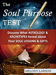 The Soul Purpose Test: Discover What Astrology and Archetypes Reveal about Your Soul Lessons and Gifts