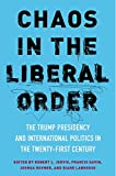 img - for Chaos in the Liberal Order: The Trump Presidency and International Politics in the Twenty-First Century book / textbook / text book