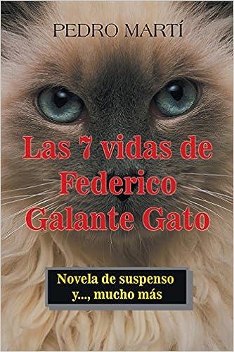 Amazon.com: Las 7 vidas de Federico Galante Gato: Novela de suspenso y..., mucho más (Spanish Edition) (9781506524245): Pedro Martí: Books