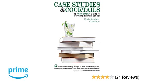 Case studies cocktails the now what guide to surviving business case studies cocktails the now what guide to surviving business school carrie shuchart chris ryan 9781935707219 amazon books fandeluxe Images