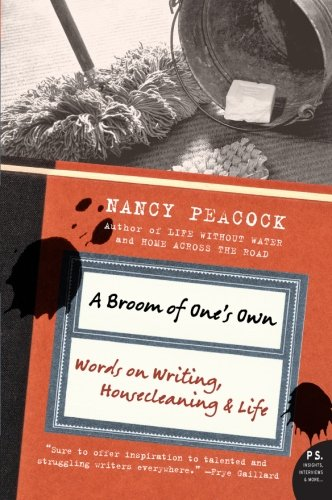 A Broom of One's Own: Words on Writing, Housecleaning,...