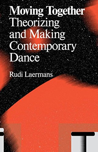 Moving Together: Making and Theorizing Contemporary Dance: theorizing and making Contemporary Dance