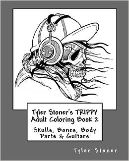 Tyler Stoner\'s TRIPPY Adult Coloring Book 2: Skulls, Bones, Body ...