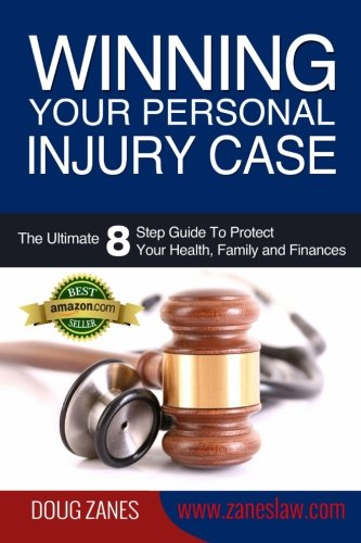 Winning Your Personal Injury Case  The Ultimate 8 Step Guide To Protect Your Health  Family And Finances