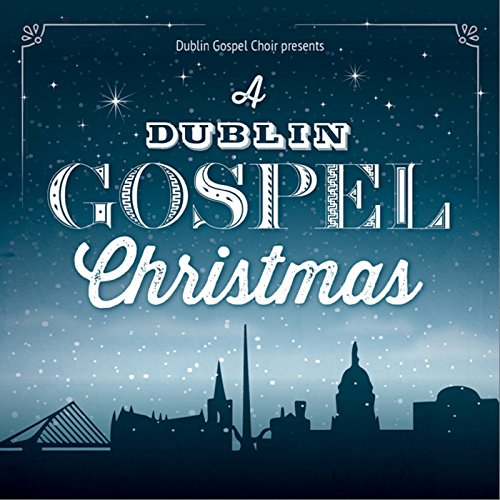 Dublin Gospel Choir - A Dublin Gospel Christmas 2017