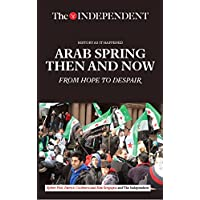 Arab Spring Then and Now: From Hope to Despair (History As It Happened)