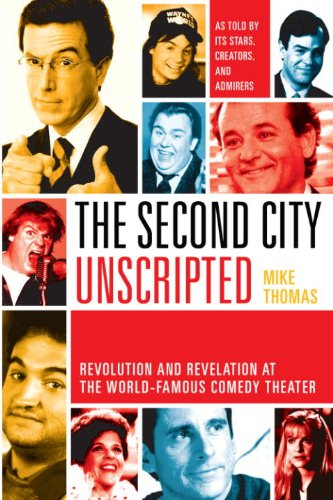 The Second City Unscripted: Revolution and Revelation at the World-Famous Comedy Theater cover