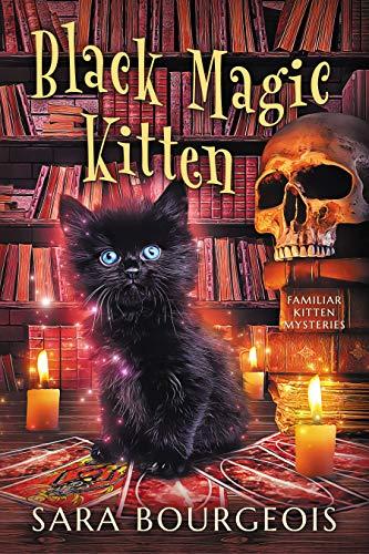 Black Magic Kitten (Familiar Kitten Mysteries Book 1) by [Bourgeois, Sara]