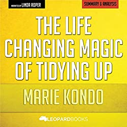 The Life-Changing Magic of Tidying Up, by Marie Kondo   Unofficial & Independent Summary & Analysis