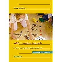 ABC - wohin ich seh: Wörter, Laute und Buchstaben entdecken
