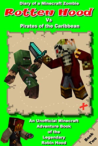 Diary of a Minecraft Zombie : Rotten Hood Vs Pirates of the Caribbean: An unofficial Minecraft Adventure Book of the legendary Robin Hood (Long John Silver Pirates Of The Caribbean)