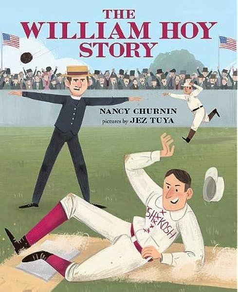 The William Hoy Story: How a Deaf Baseball Player Changed the Game:  Churnin, Nancy, Tuya, Jez: 9780807591925: Amazon.com: Books