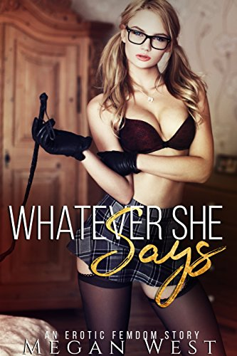 Whatever She Says Femdom Erotica By West Megan