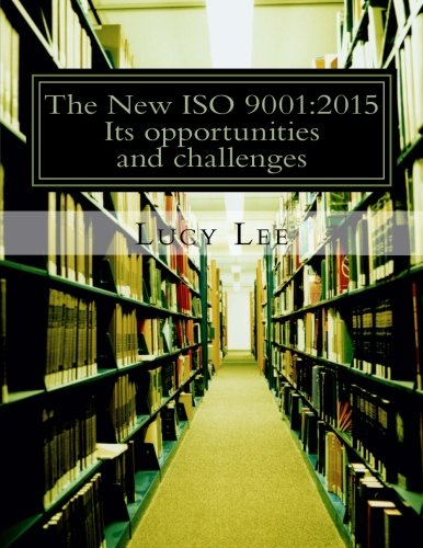 The New ISO 9001:2015: Its opportunities and challenges Lucy Lee