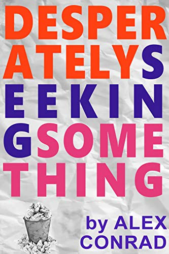 Desperately Seeking Something by Alex Conrad